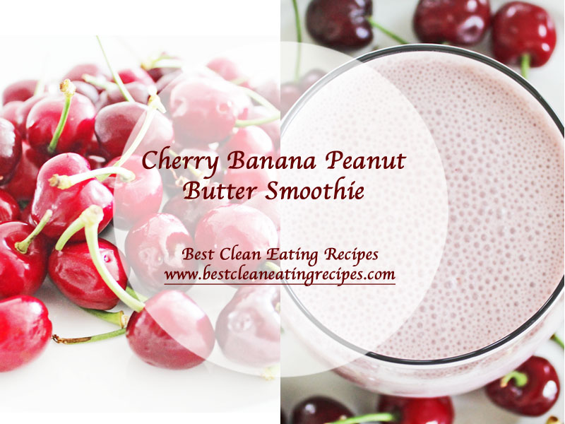 Clean Eating Snack – Cherry Banana Peanut Butter Smoothie Recipe