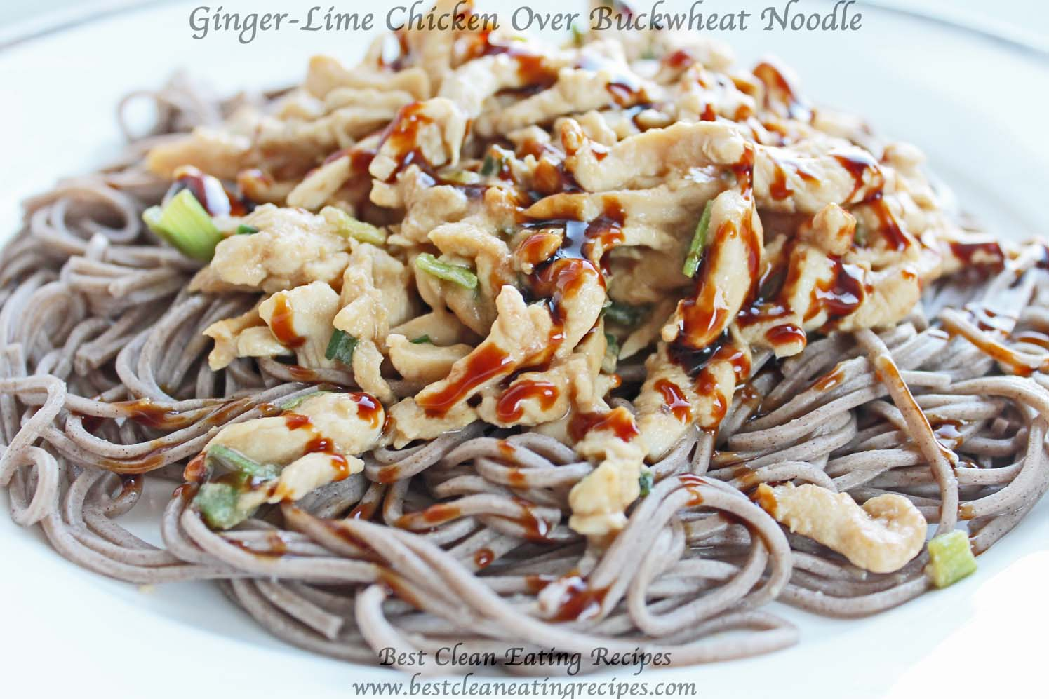 Clean Eating Dinner Recipe – Ginger-Lime Chicken Over Buckwheat Noodle