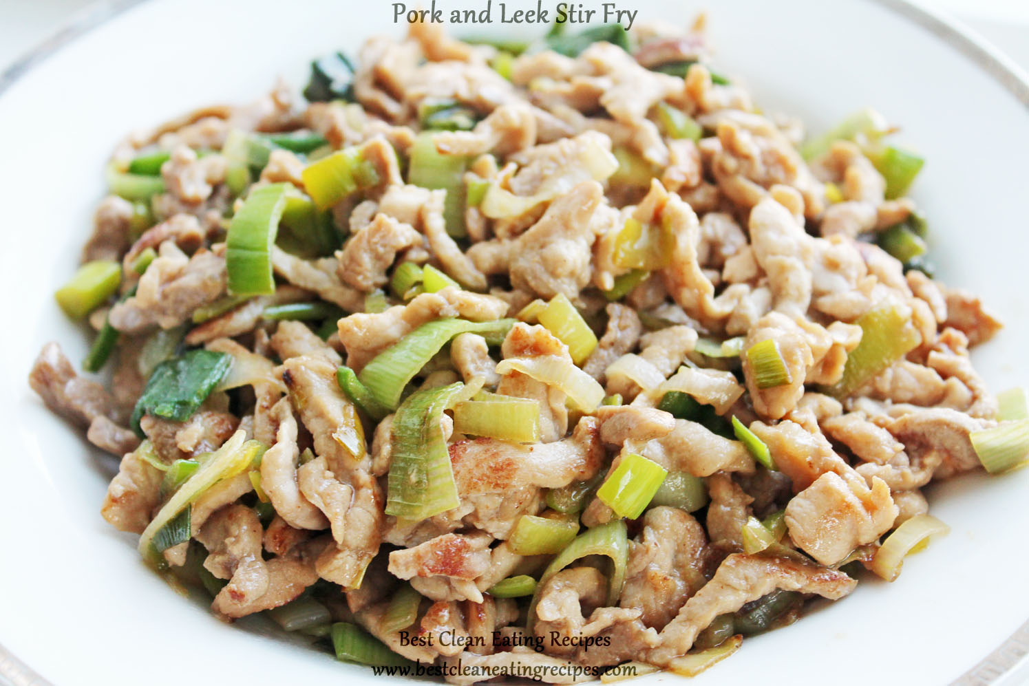 Clean Eating Dinner Recipe – Pork and Leek Stir Fry