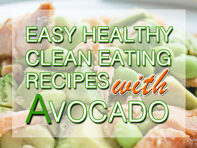 CLEAN EATING RECIPE WITH AVOCADO